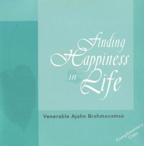 Finding Happiness in Life – Venerable Ajahn Brahmavamso