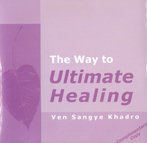 The Way to Ultimate Healing – Ven Sangye Khadra