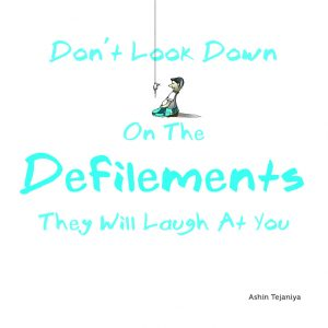 Don't Look Down On The Defilements, They Will Laugh At You