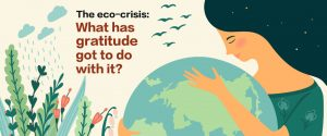 The eco-crisis: What has gratitude got to do with it?