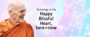 Technology of the Happy Blissful Heart, Here and Now