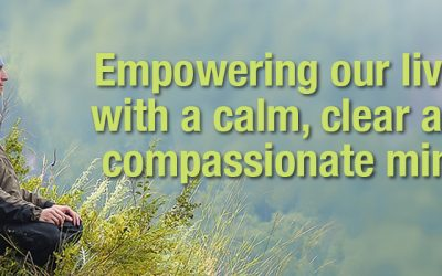 Empowering our lives with a calm, clear and compassionate mind